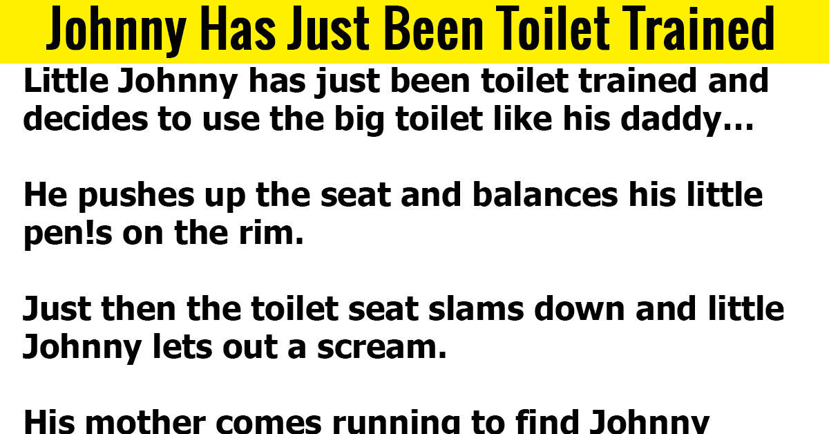 Johnny Has Just Been Toilet Trained