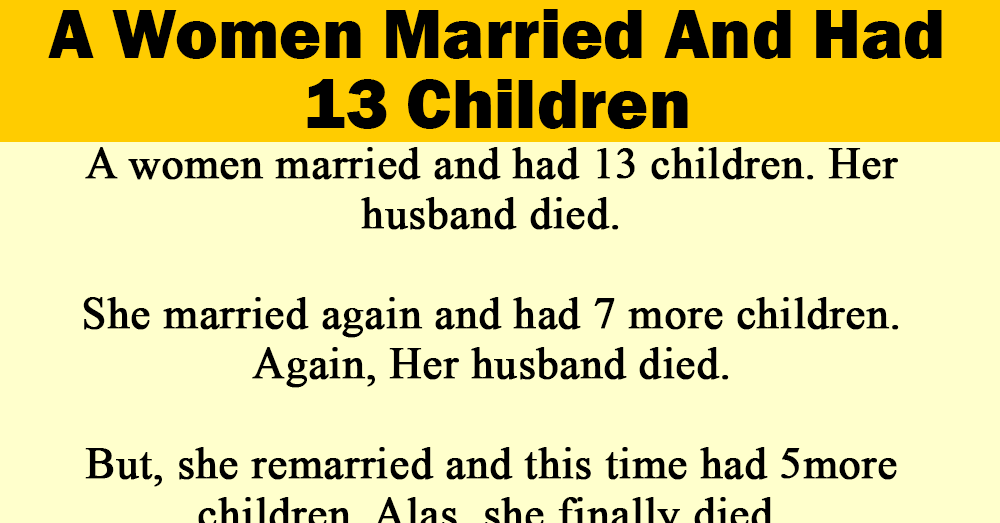 A Women Married And Had 13 Children.