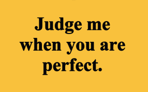 Judge Me When You Are Perfect