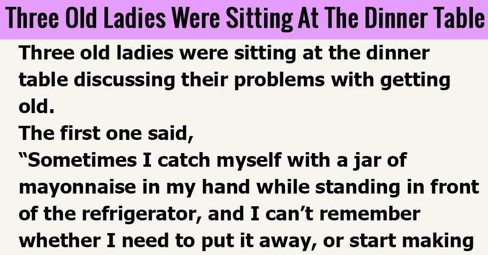 Three Old Ladies Were Sitting At The Dinner Table.
