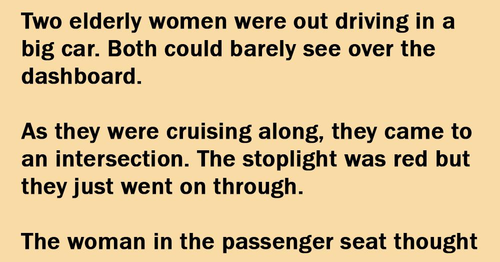 Two Elderly Women Went Through A Red Light.