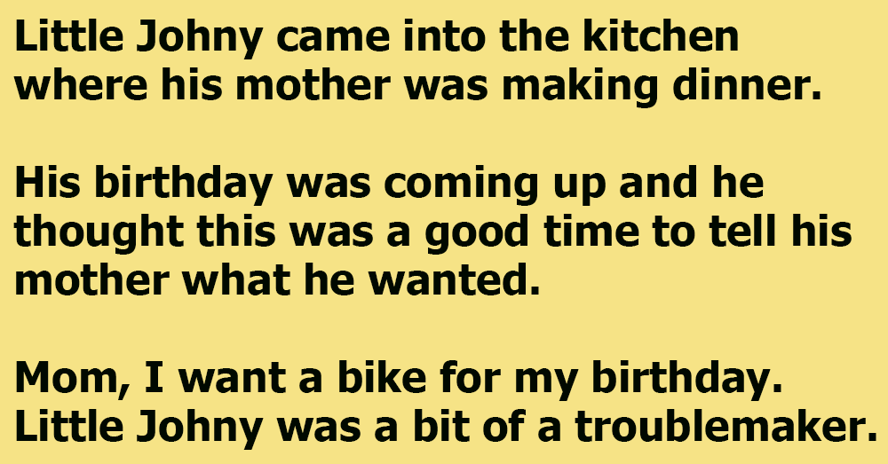 Little Johny Wanted A New Bike For His Birthday
