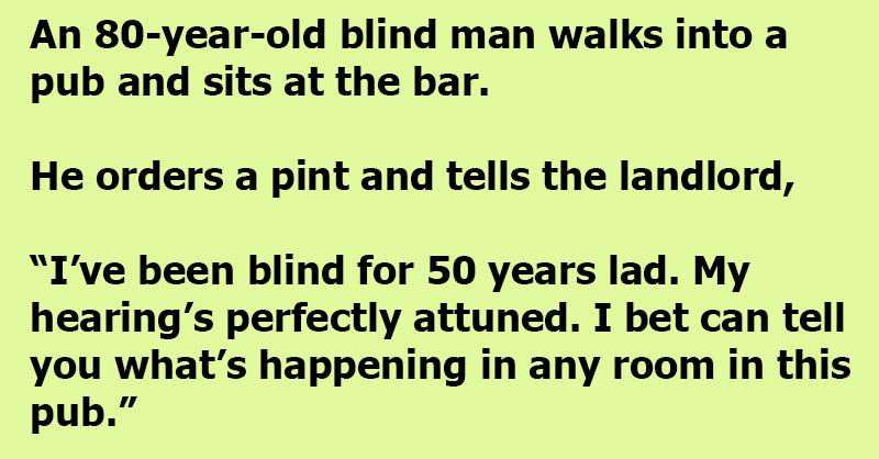 An Old Blind Man Walks Into A Pub.